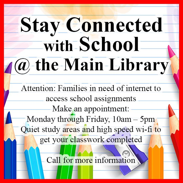 Stay Connected with School @ the Main Library  Attention: Families in need of internet to access sch